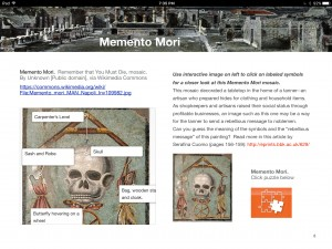 "Memento Mori. Remember that You Must Die, mosaic. By Unknown [Public domain], via Wikimedia Commons https://commons.wikimedia.org/wiki/File:Memento_mori_MAN_Napoli_Inv109982.jpg"" Excerpt From: ""Latin iBook Pompeii."" iBooks."