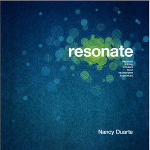 Duarte, Nancy. Resonate. http://www.duarte.com/book/resonate-legacy/.